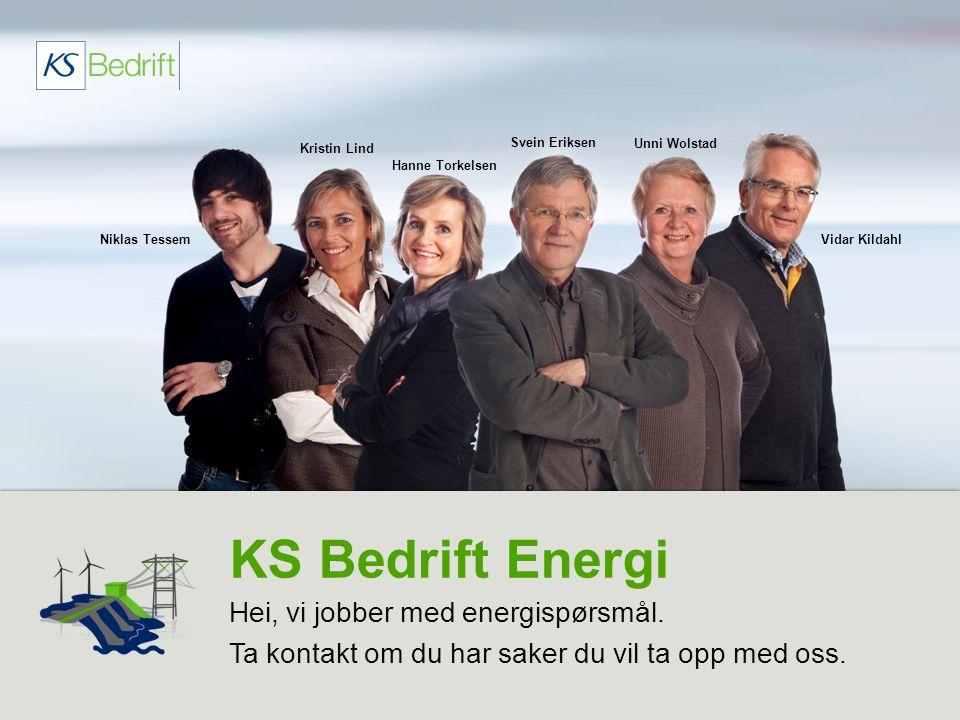 KS Bedrift Energi Hei, vi jobber med energispørsmål. Ta kontakt om du har saker du vil ta opp med oss. Vidar Kildahl Unni Wolstad Svein Eriksen Hanne