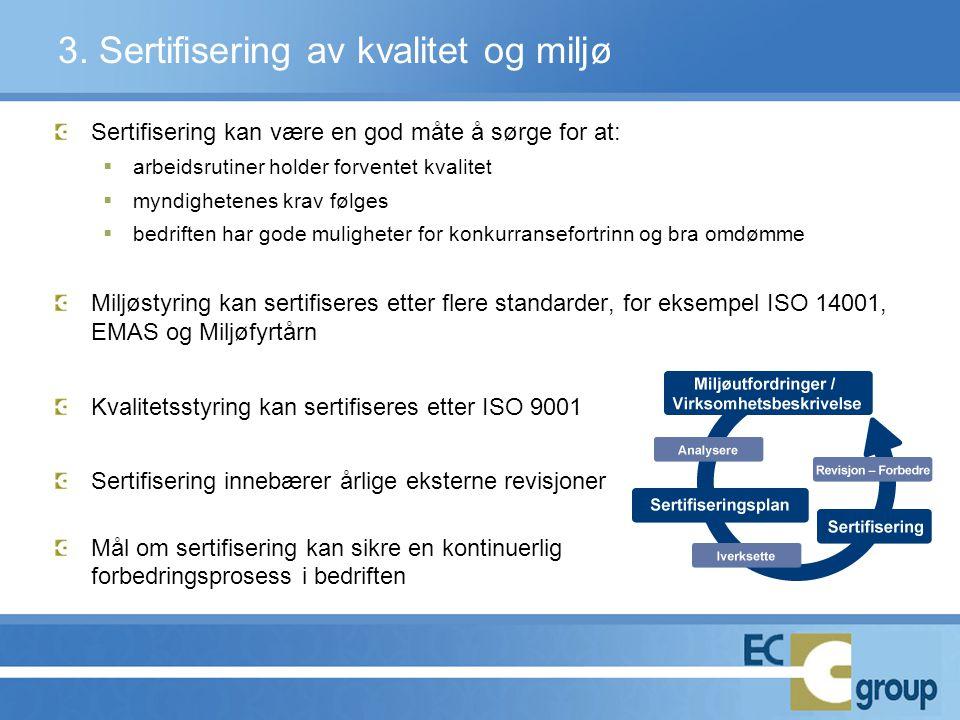 3. Sertifisering av kvalitet og miljø Sertifisering kan være en god måte å sørge for at:  arbeidsrutiner holder forventet kvalitet  myndighetenes kr