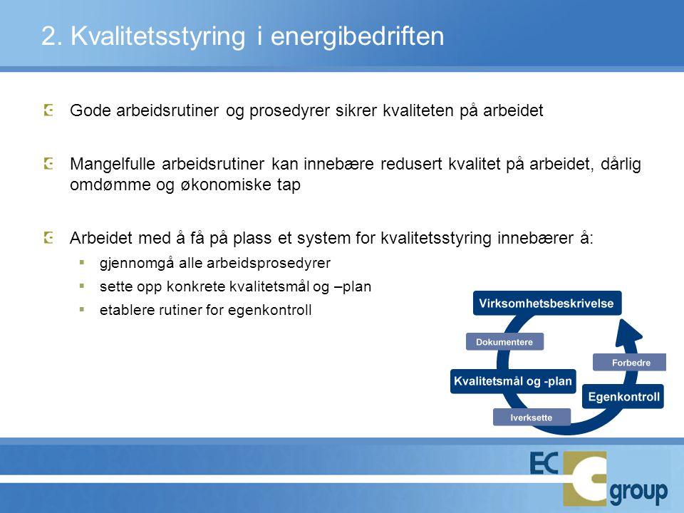 2. Kvalitetsstyring i energibedriften Gode arbeidsrutiner og prosedyrer sikrer kvaliteten på arbeidet Mangelfulle arbeidsrutiner kan innebære redusert