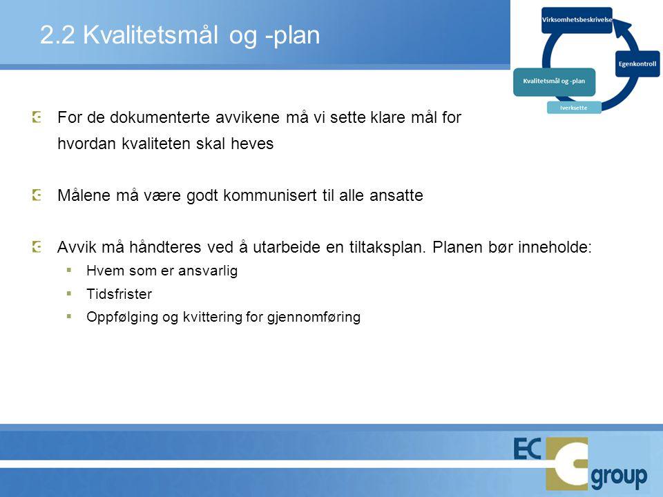 2.2 Kvalitetsmål og -plan For de dokumenterte avvikene må vi sette klare mål for hvordan kvaliteten skal heves Målene må være godt kommunisert til all