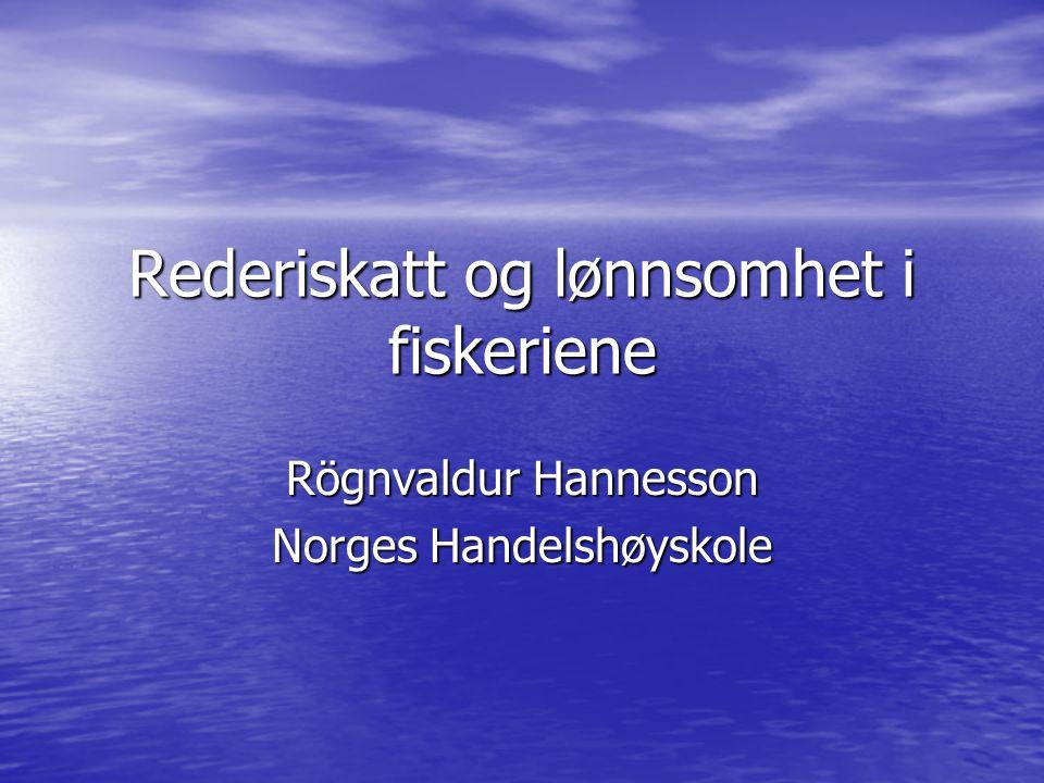 Rederiskatt og lønnsomhet i fiskeriene Rögnvaldur Hannesson Norges Handelshøyskole