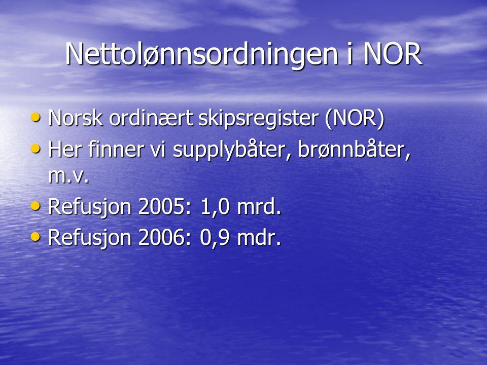 Nettolønnsordningen i NOR Norsk ordinært skipsregister (NOR) Norsk ordinært skipsregister (NOR) Her finner vi supplybåter, brønnbåter, m.v. Her finner