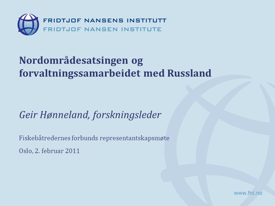 Nordområdesatsingen og forvaltningssamarbeidet med Russland Geir Hønneland, forskningsleder Fiskebåtredernes forbunds representantskapsmøte Oslo, 2.