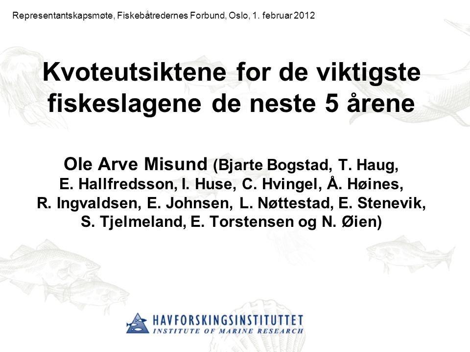Kvoteutsiktene for de viktigste fiskeslagene de neste 5 årene Ole Arve Misund (Bjarte Bogstad, T.