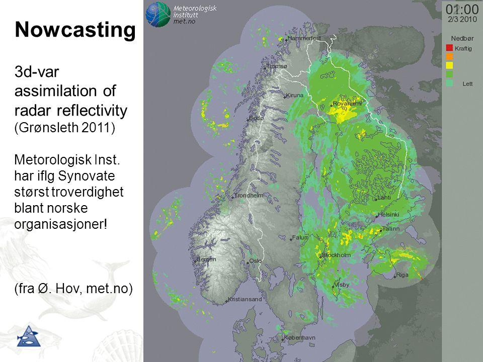 Nowcasting 3d-var assimilation of radar reflectivity (Grønsleth 2011) Metorologisk Inst. har iflg Synovate størst troverdighet blant norske organisasj