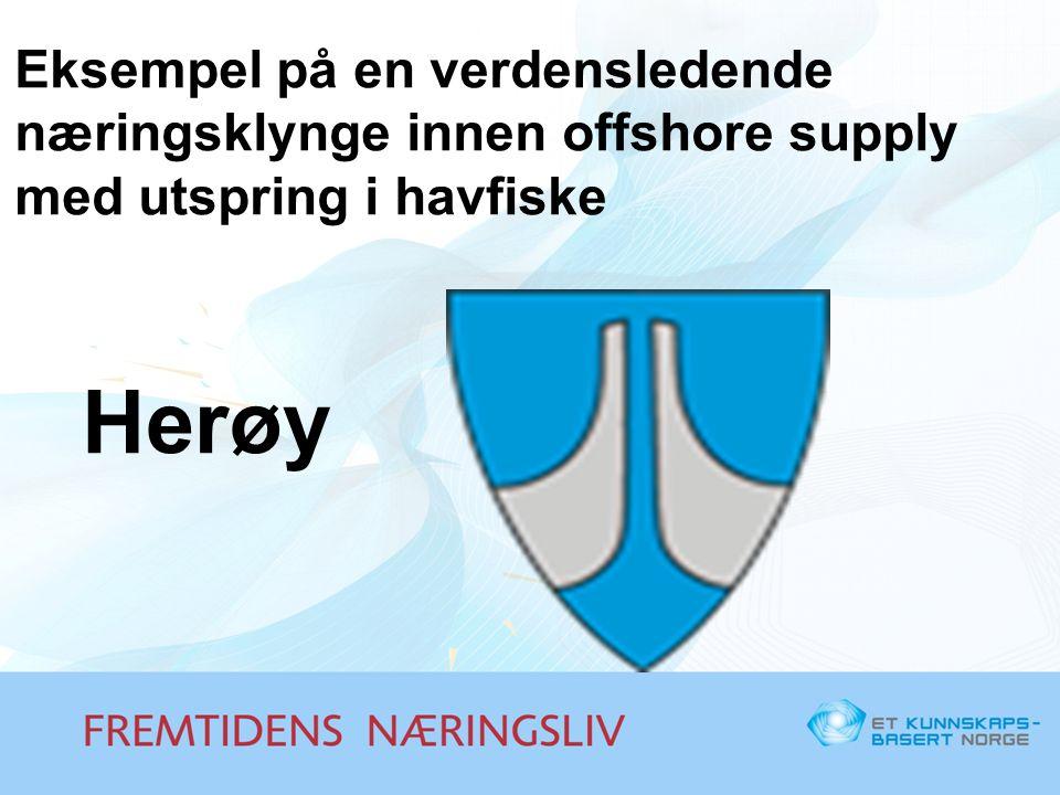 Eksempel på en verdensledende næringsklynge innen offshore supply med utspring i havfiske Herøy
