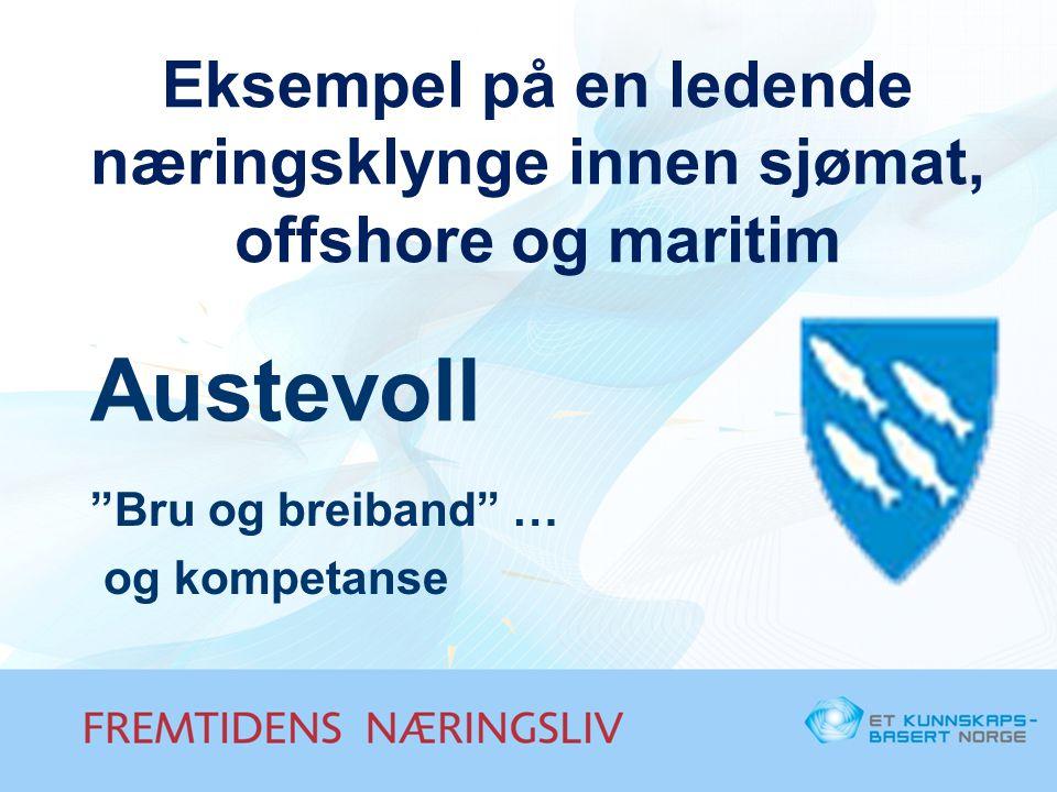 """Eksempel på en ledende næringsklynge innen sjømat, offshore og maritim Austevoll """"Bru og breiband"""" … og kompetanse"""