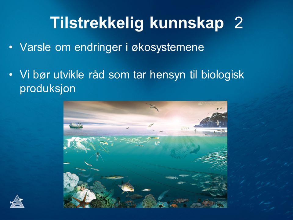 Tilstrekkelig kunnskap 2 Varsle om endringer i økosystemene Vi bør utvikle råd som tar hensyn til biologisk produksjon