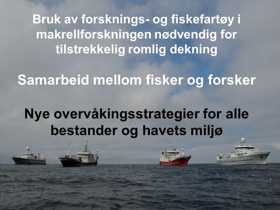 Bruk av forsknings- og fiskefartøy i makrellforskningen nødvendig for tilstrekkelig romlig dekning Samarbeid mellom fisker og forsker Nye overvåkingss