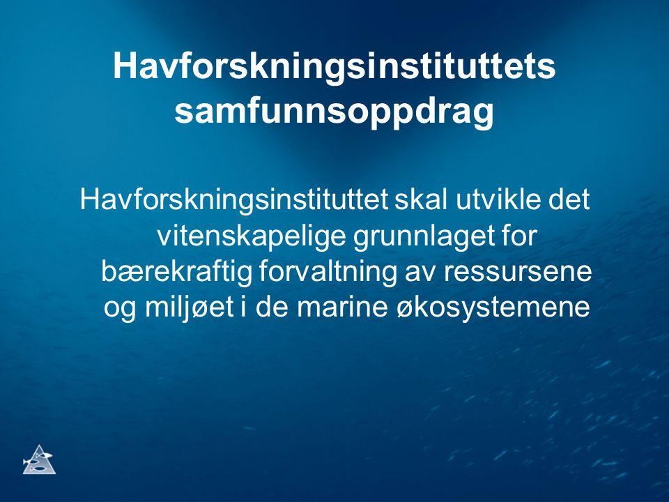 Havforskningsinstituttets samfunnsoppdrag Havforskningsinstituttet skal utvikle det vitenskapelige grunnlaget for bærekraftig forvaltning av ressursen