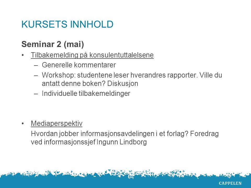 KURSETS INNHOLD Seminar 2 (mai) Tilbakemelding på konsulentuttalelsene –Generelle kommentarer –Workshop: studentene leser hverandres rapporter.