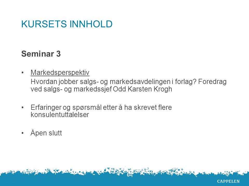 KURSETS INNHOLD Seminar 3 Markedsperspektiv Hvordan jobber salgs- og markedsavdelingen i forlag? Foredrag ved salgs- og markedssjef Odd Karsten Krogh