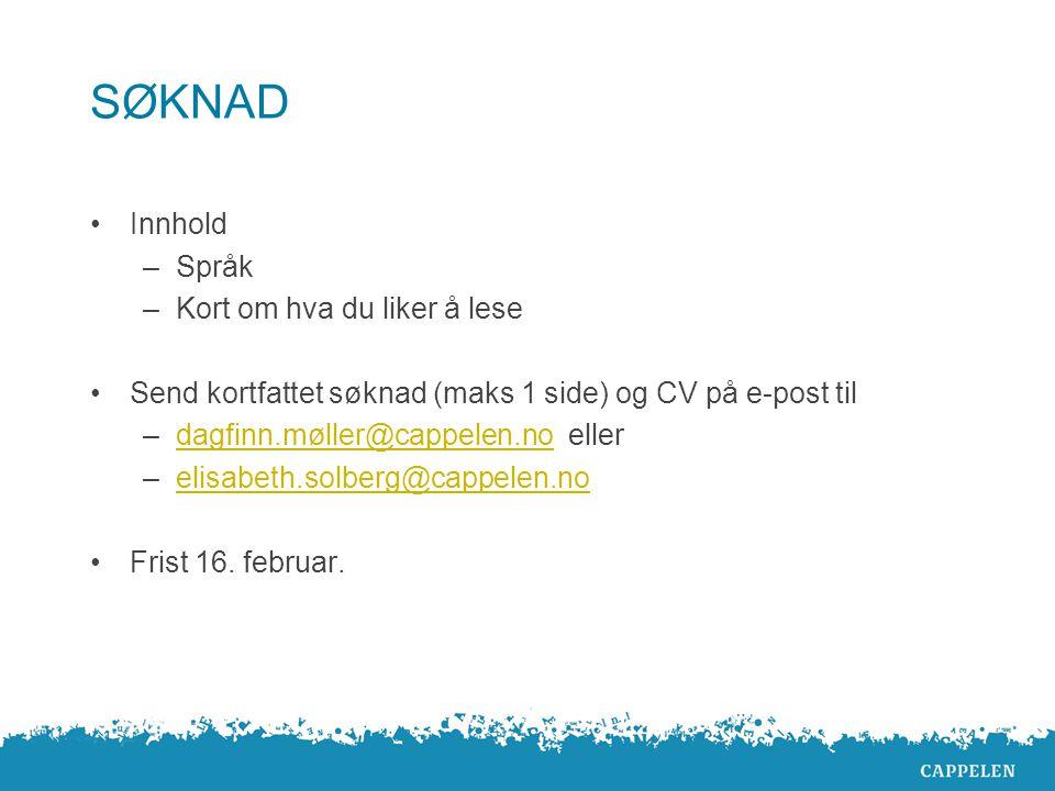 SØKNAD Innhold –Språk –Kort om hva du liker å lese Send kortfattet søknad (maks 1 side) og CV på e-post til –dagfinn.møller@cappelen.no ellerdagfinn.møller@cappelen.no –elisabeth.solberg@cappelen.noelisabeth.solberg@cappelen.no Frist 16.