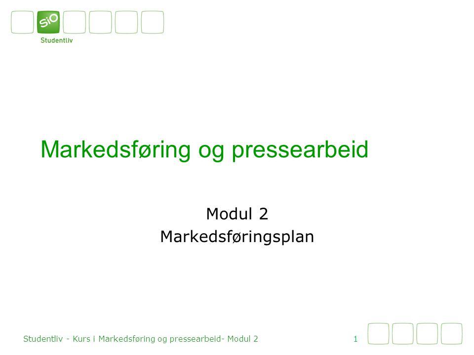 Markedsføring og pressearbeid Modul 2 Markedsføringsplan 1 Studentliv - Kurs i Markedsføring og pressearbeid- Modul 2