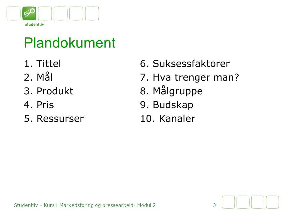1. Tittel 2. Mål 3. Produkt 4. Pris 5. Ressurser Plandokument 3 Studentliv - Kurs i Markedsføring og pressearbeid- Modul 2 6. Suksessfaktorer 7. Hva t