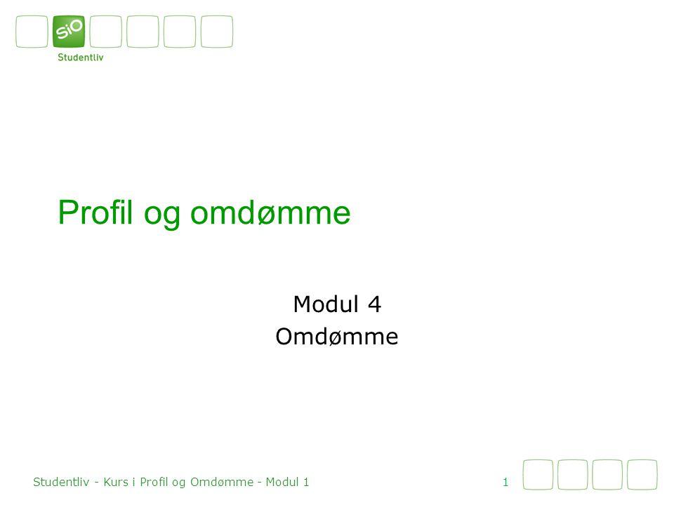 Profil og omdømme Modul 4 Omdømme 1 Studentliv - Kurs i Profil og Omdømme - Modul 1