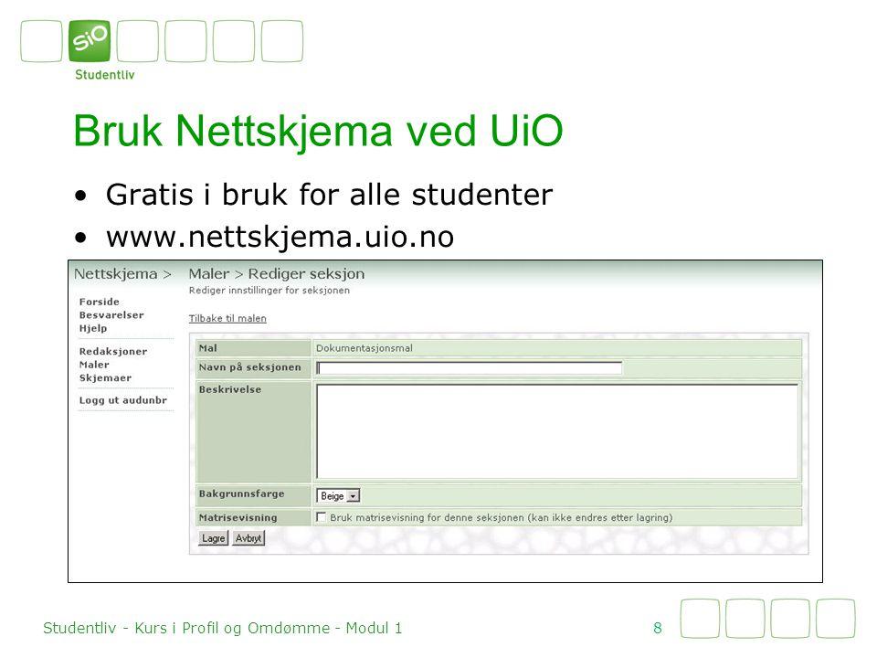 Gratis i bruk for alle studenter www.nettskjema.uio.no Bruk Nettskjema ved UiO 8 Studentliv - Kurs i Profil og Omdømme - Modul 1