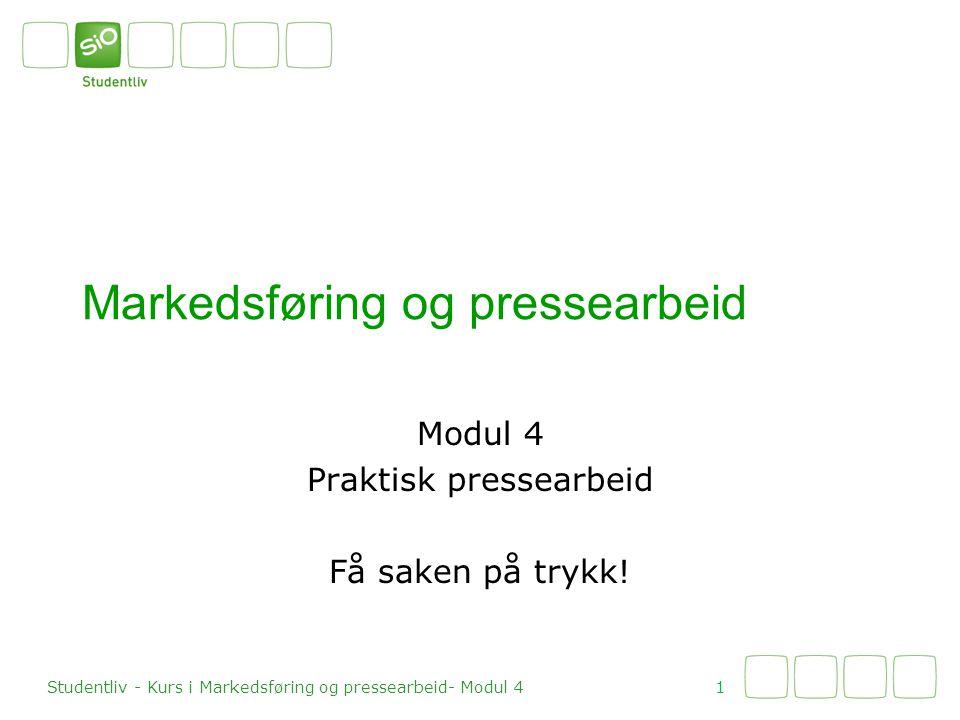 Markedsføring og pressearbeid Modul 4 Praktisk pressearbeid Få saken på trykk.
