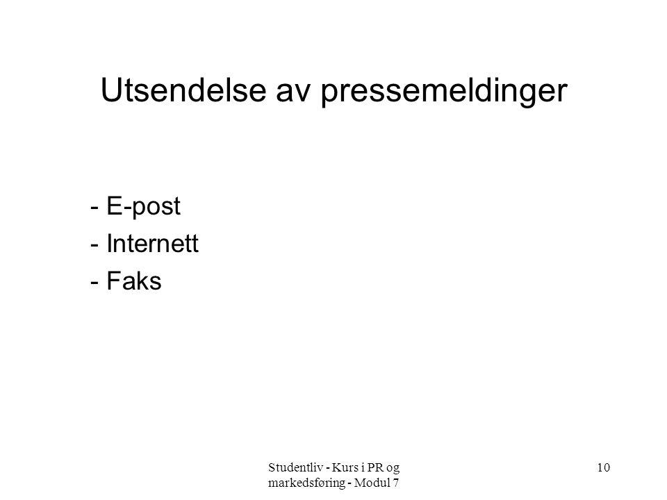 Studentliv - Kurs i PR og markedsføring - Modul 7 10 Utsendelse av pressemeldinger - E-post - Internett - Faks