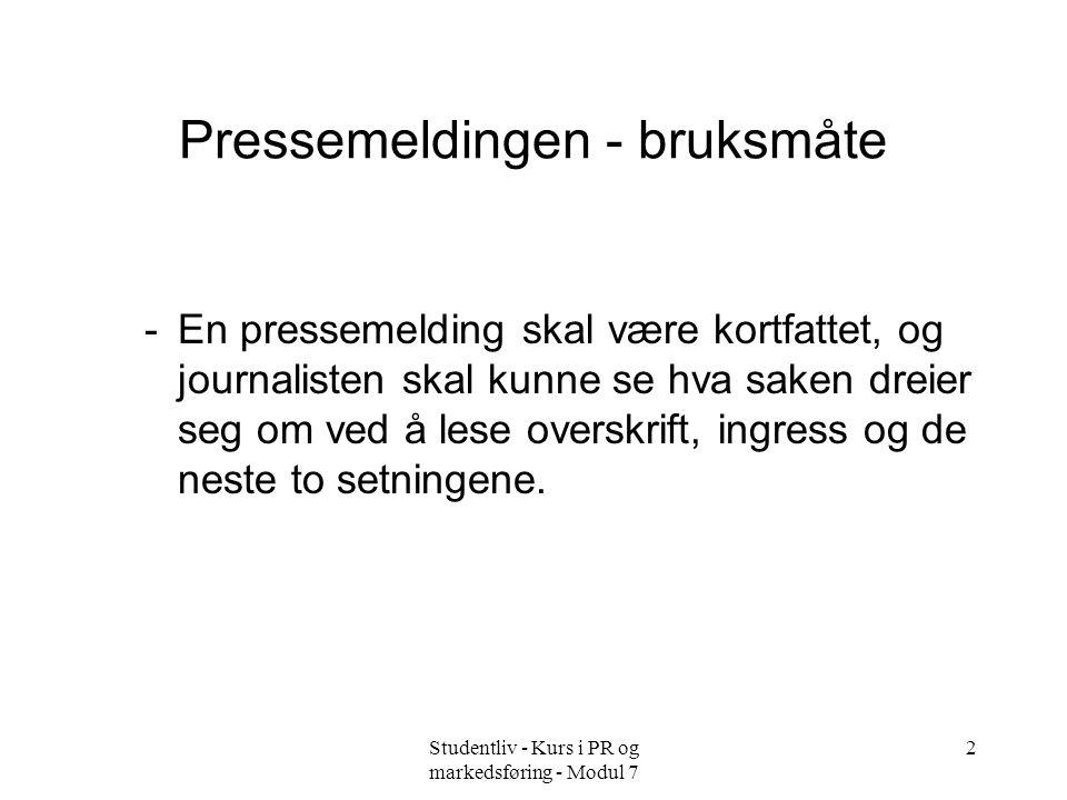 Studentliv - Kurs i PR og markedsføring - Modul 7 2 Pressemeldingen - bruksmåte -En pressemelding skal være kortfattet, og journalisten skal kunne se