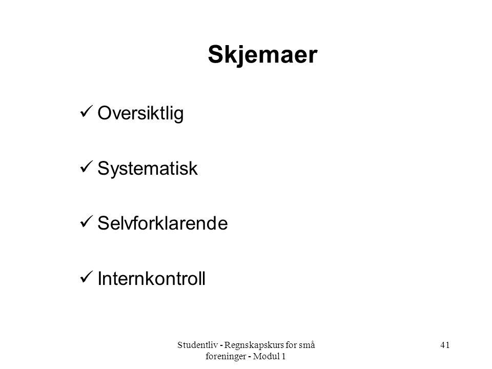 Studentliv - Regnskapskurs for små foreninger - Modul 1 41 Skjemaer Oversiktlig Systematisk Selvforklarende Internkontroll