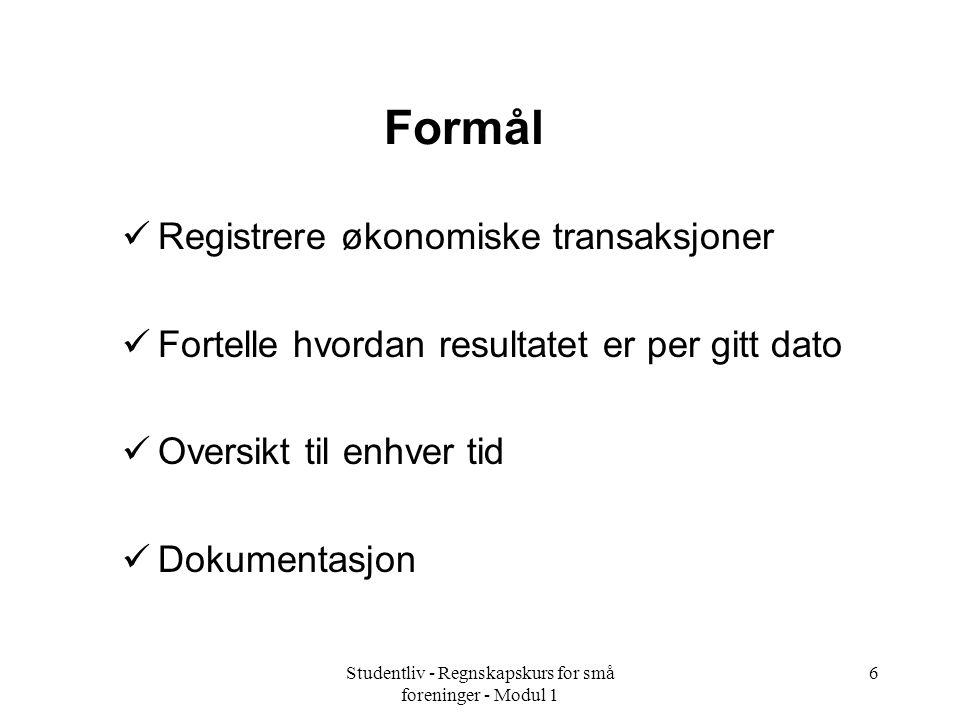 Studentliv - Regnskapskurs for små foreninger - Modul 1 6 Formål Registrere økonomiske transaksjoner Fortelle hvordan resultatet er per gitt dato Over