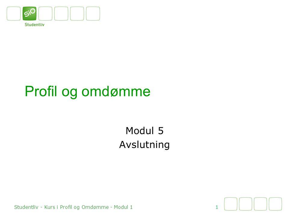 Profil og omdømme Modul 5 Avslutning 1 Studentliv - Kurs i Profil og Omdømme - Modul 1
