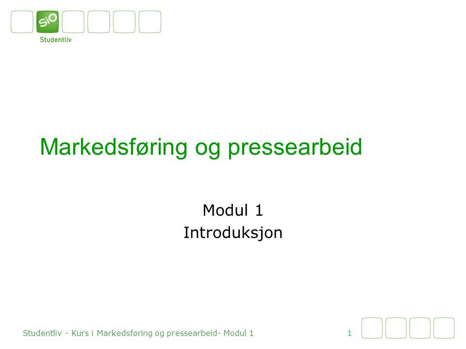 Markedsføring og pressearbeid Modul 1 Introduksjon 1 Studentliv - Kurs i Markedsføring og pressearbeid- Modul 1