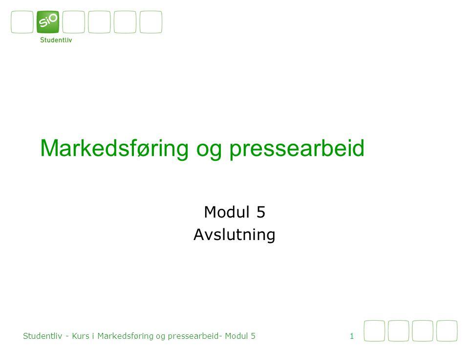 Markedsføring og pressearbeid Modul 5 Avslutning 1 Studentliv - Kurs i Markedsføring og pressearbeid- Modul 5