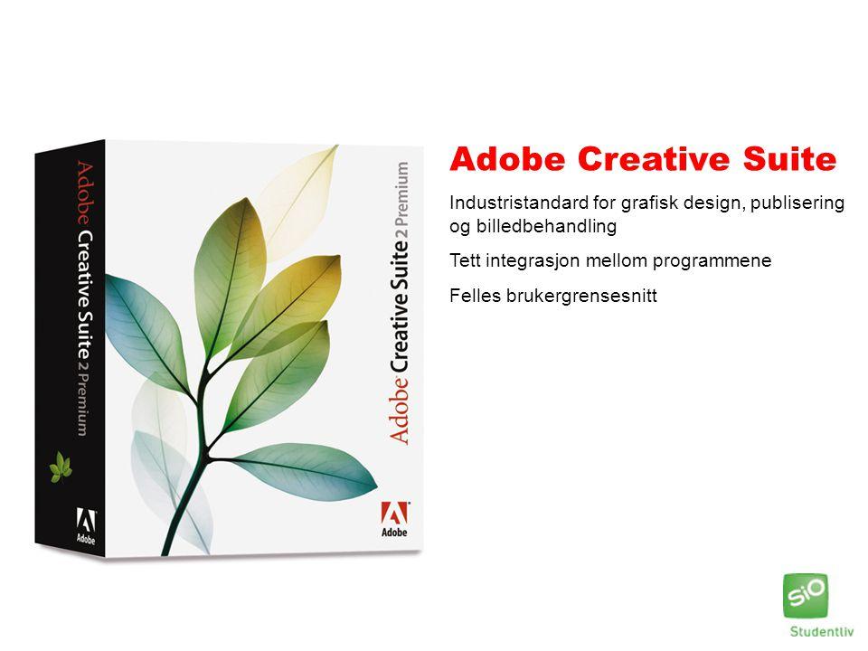 Adobe Creative Suite Industristandard for grafisk design, publisering og billedbehandling Tett integrasjon mellom programmene Felles brukergrensesnitt