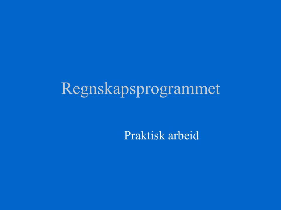 Regnskapsprogrammet Praktisk arbeid