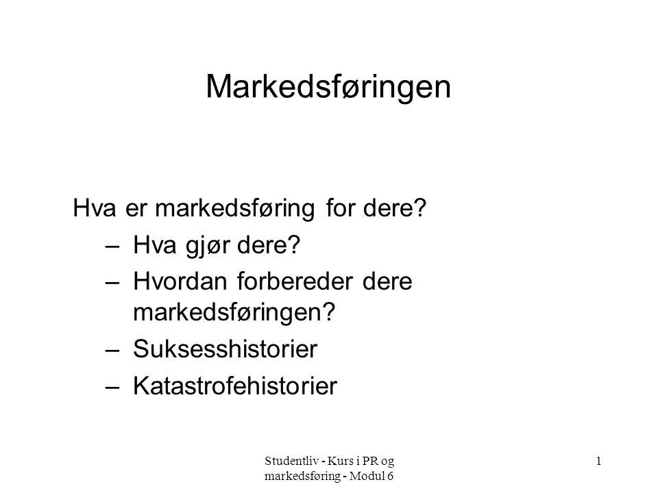 Studentliv - Kurs i PR og markedsføring - Modul 6 1 Markedsføringen Hva er markedsføring for dere? –Hva gjør dere? –Hvordan forbereder dere markedsfør