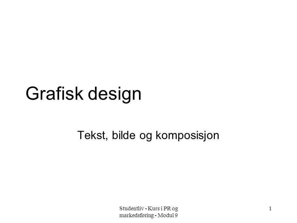 Studentliv - Kurs i PR og markedsføring - Modul 9 1 Grafisk design Tekst, bilde og komposisjon
