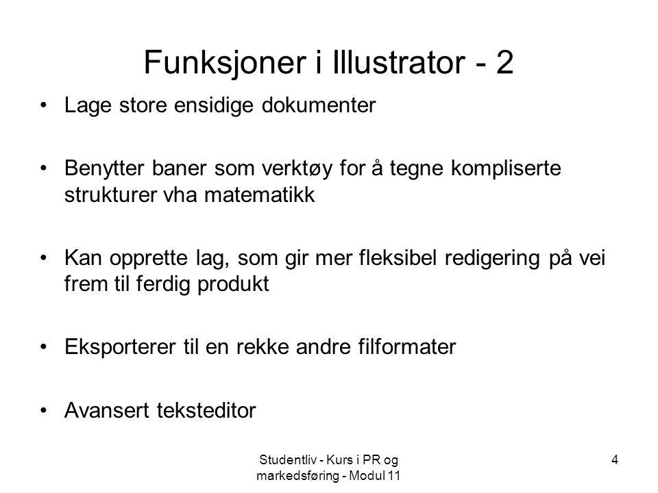 Studentliv - Kurs i PR og markedsføring - Modul 11 4 Funksjoner i Illustrator - 2 Lage store ensidige dokumenter Benytter baner som verktøy for å tegn