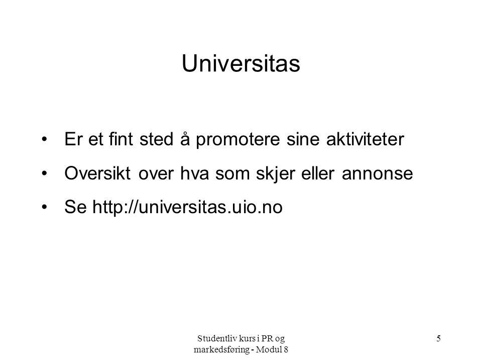 Studentliv kurs i PR og markedsføring - Modul 8 5 Universitas Er et fint sted å promotere sine aktiviteter Oversikt over hva som skjer eller annonse Se http://universitas.uio.no