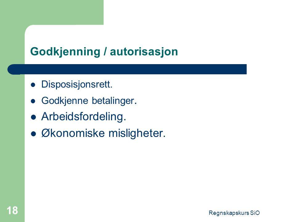 Regnskapskurs SiO 18 Godkjenning / autorisasjon Disposisjonsrett. Godkjenne betalinger. Arbeidsfordeling. Økonomiske misligheter.