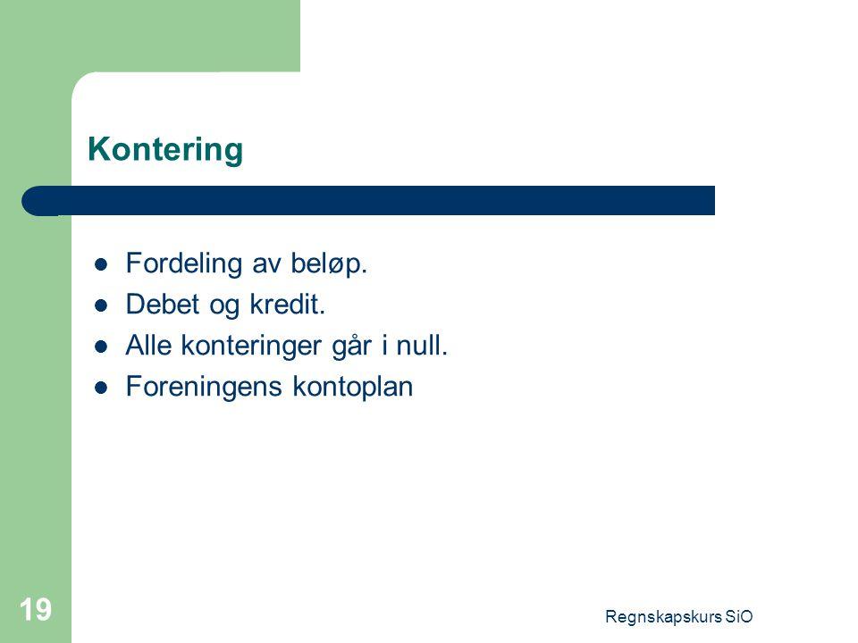 Regnskapskurs SiO 19 Kontering Fordeling av beløp. Debet og kredit. Alle konteringer går i null. Foreningens kontoplan