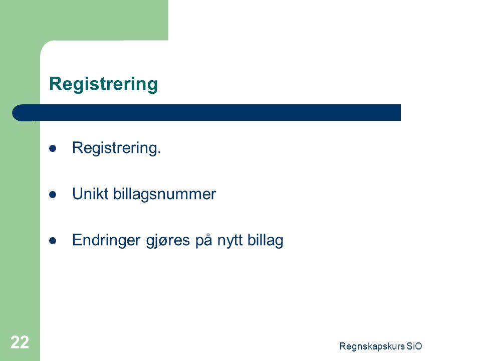 Regnskapskurs SiO 22 Registrering Registrering. Unikt billagsnummer Endringer gjøres på nytt billag