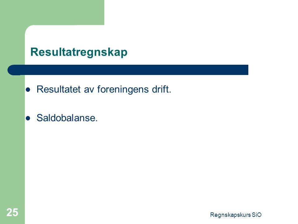 Regnskapskurs SiO 25 Resultatregnskap Resultatet av foreningens drift. Saldobalanse.