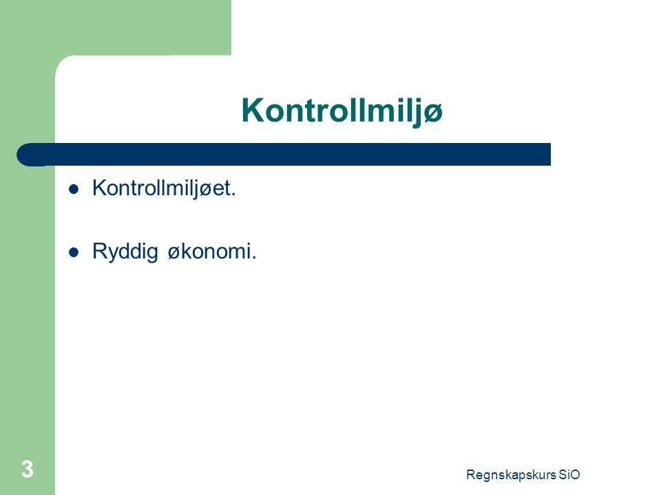 Regnskapskurs SiO 3 Kontrollmiljø Kontrollmiljøet. Ryddig økonomi.