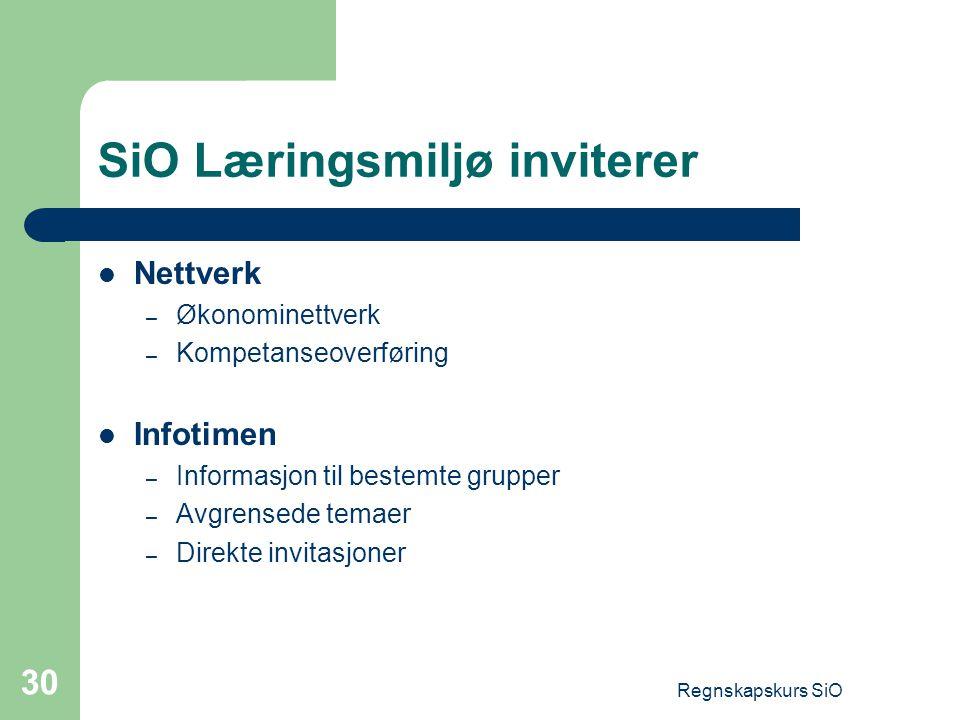 Regnskapskurs SiO 30 SiO Læringsmiljø inviterer Nettverk – Økonominettverk – Kompetanseoverføring Infotimen – Informasjon til bestemte grupper – Avgre