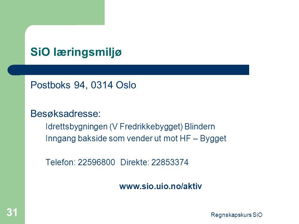Regnskapskurs SiO 31 SiO læringsmiljø Postboks 94, 0314 Oslo Besøksadresse: Idrettsbygningen (V Fredrikkebygget) Blindern Inngang bakside som vender u
