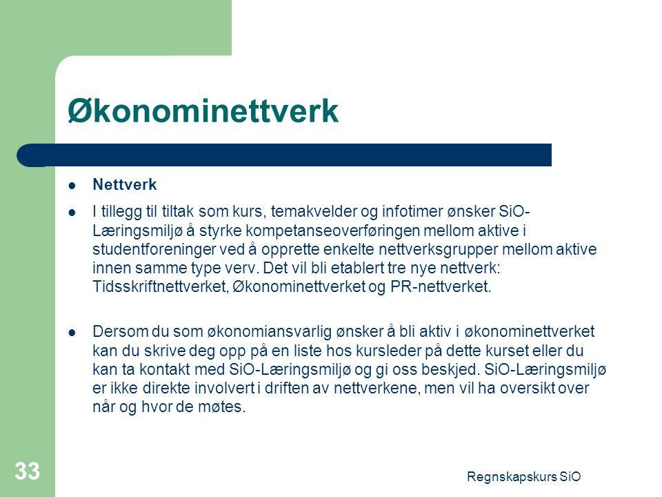 Regnskapskurs SiO 33 Økonominettverk Nettverk I tillegg til tiltak som kurs, temakvelder og infotimer ønsker SiO- Læringsmiljø å styrke kompetanseover