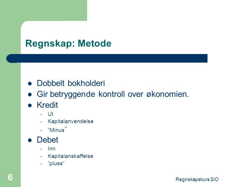 Regnskapskurs SiO 7 Regnskap Et regnskap skal være: – Forståelig – Systematisk satt opp.