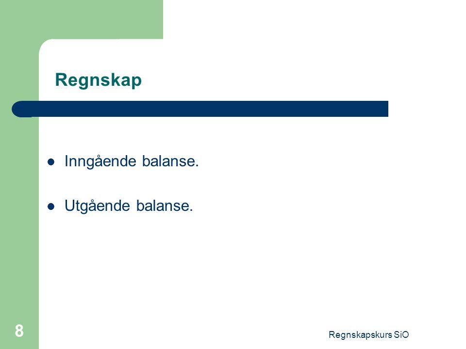 Regnskapskurs SiO 8 Regnskap Inngående balanse. Utgående balanse.