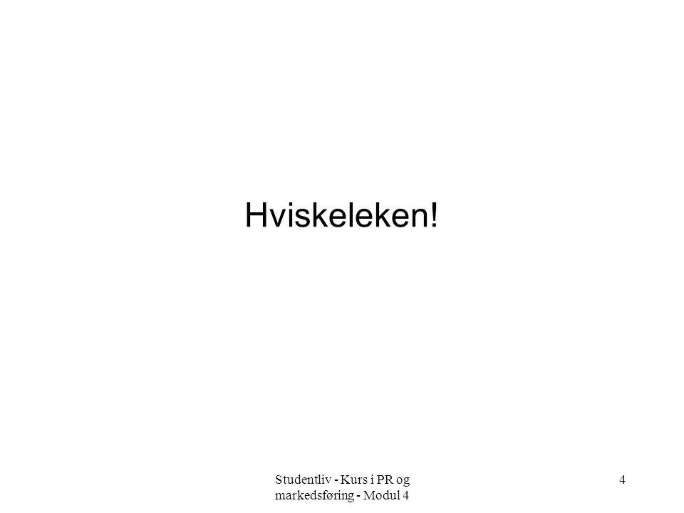 Studentliv - Kurs i PR og markedsføring - Modul 4 4 Hviskeleken!