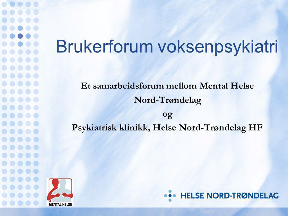 Bakgrunn for og etablering av Brukerforum voksenpsykiatri Et gjensidig ønske fra Mental Helse Nord-Trøndelag og psykiatrisk klinikk, Helse Nord-Trøndelag HF Brukerforumet ble etablert i et fellesmøte 19.