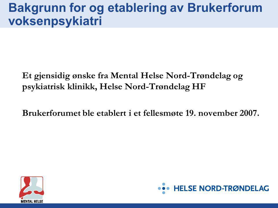 Bakgrunn for og etablering av Brukerforum voksenpsykiatri Et gjensidig ønske fra Mental Helse Nord-Trøndelag og psykiatrisk klinikk, Helse Nord-Trønde