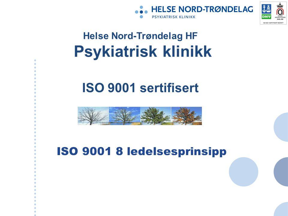 Helse Nord-Trøndelag HF Psykiatrisk klinikk ISO 9001 sertifisert ISO 9001 8 ledelsesprinsipp