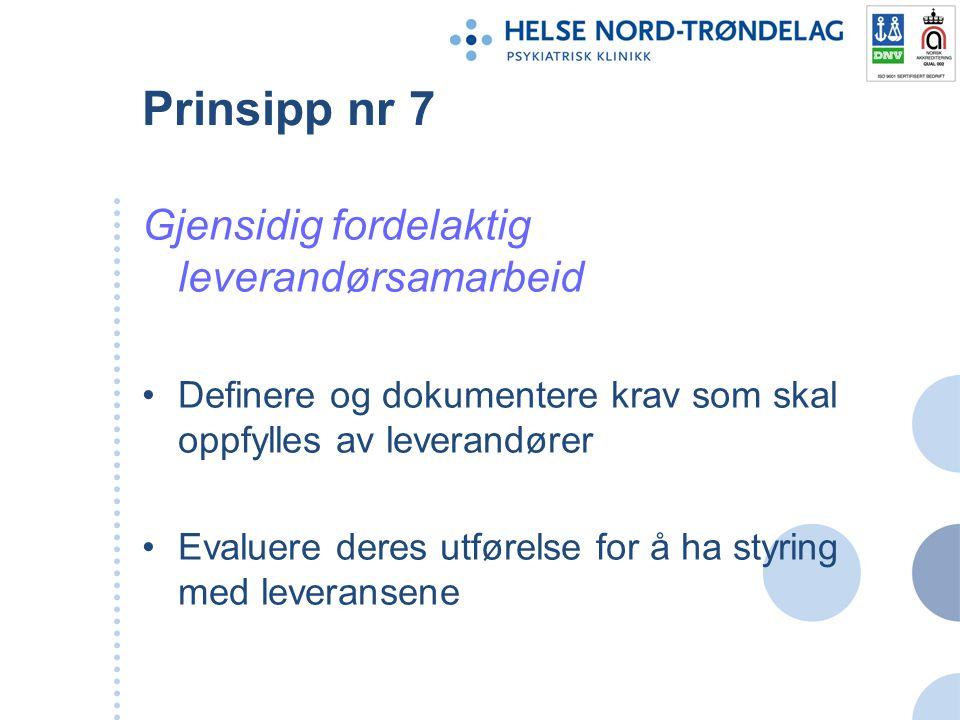 Prinsipp nr 7 Gjensidig fordelaktig leverandørsamarbeid Definere og dokumentere krav som skal oppfylles av leverandører Evaluere deres utførelse for å